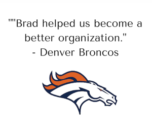 """""""Brad helped us become a better organization"""" - Testimonial by Broncos"""